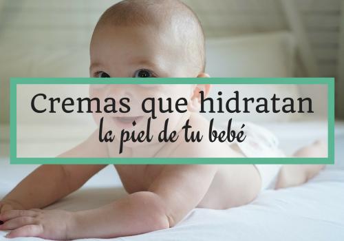 cremas que hidratan la piel de tu bebe